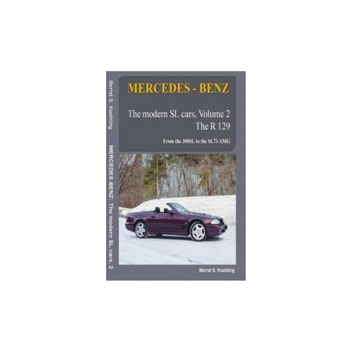 Mercedes-Benz, the Modern SL Cars, the R129: From the 300sl to the Sl73 AMG (9781517414542)