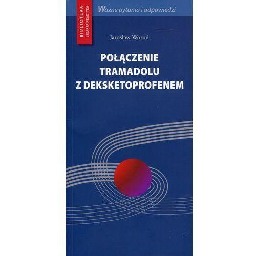 Połączenie tramadolu z deksketoprofenem - Jarosław Woroń OD 24,99zł DARMOWA DOSTAWA KIOSK RUCHU (9788365471147)