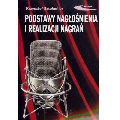 Podstawy nagłośnienia i realizacji nagrań Podręcznik dla akustyków, oprawa broszurowa