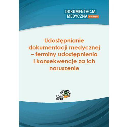 Udostępnianie dokumentacji medycznej - terminy udostępnienia i konsekwencje za ich naruszenie - Praca zbiorowa (PDF), Wiedza i Praktyka