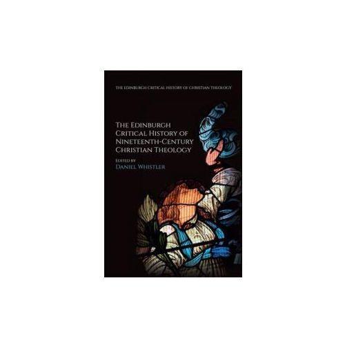 Edinburgh Critical History of Nineteenth-Century Christian Theology (9781474405867)