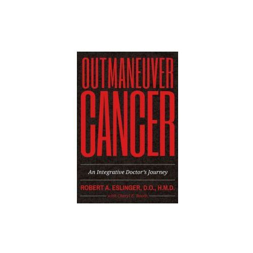 Outmaneuver Cancer: An Integrative Doctor's Journey