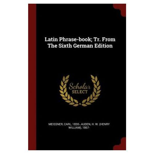 Latin Phrase-Book; Tr. from the Sixth German Edition