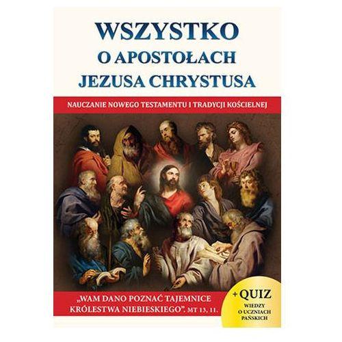 WSZYSTKO O APOSTOŁACH JEZUSA CHRYSTUSA - Jacek Molka