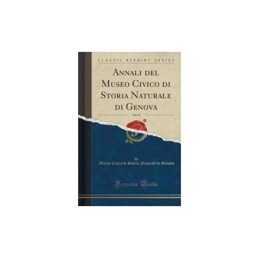 Annali Del Museo Civico Di Storia Naturale Di Genova, Vol. 15 (Classic Reprint) (9781332536177)