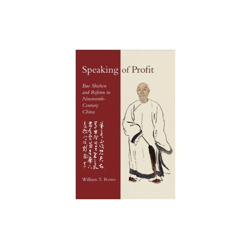 Speaking of Profit - Bao Shichen and Reform in Nineteenth-Century China (9780674983809)