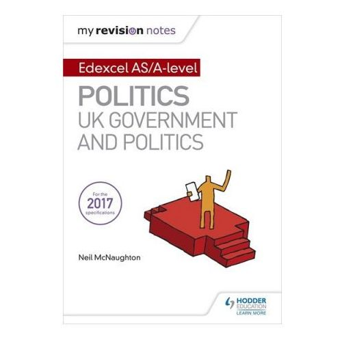My Revision Notes: Edexcel AS/A-level Politics: UK Government and Politics (9781471889660)