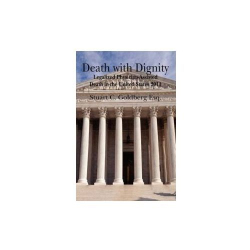 Death with Dignity: Legalized Physician-Assisted Death in the United States 2011 (9781463650841)