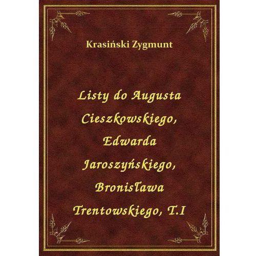 Listy do Augusta Cieszkowskiego, Edwarda Jaroszyńskiego, Bronisława Trentowskiego, T.I, Klasyka Literatury Nexto