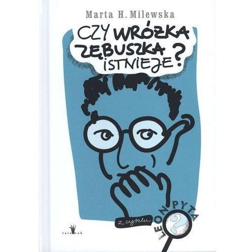 CZY WRÓŻKA ZĘBUSZKA ISTNIEJE Marta H.Milewska (9788363522704)