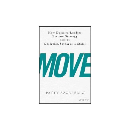 Move: Getting Your Organization to Implement the Strategy You Keep Talking about