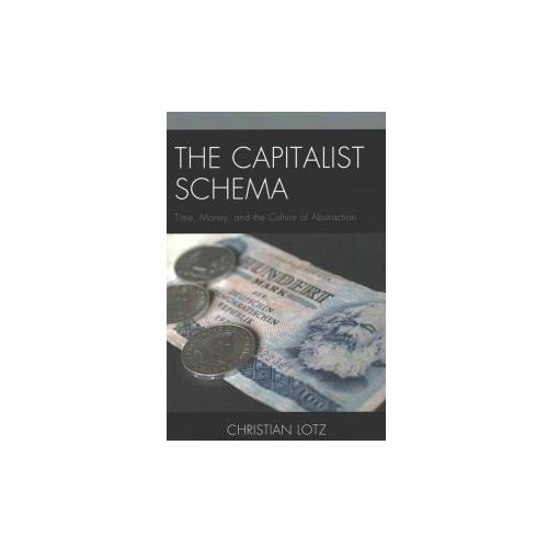 The Capitalist Schema: Time, Money, and the Culture of Abstraction (9781498504621)