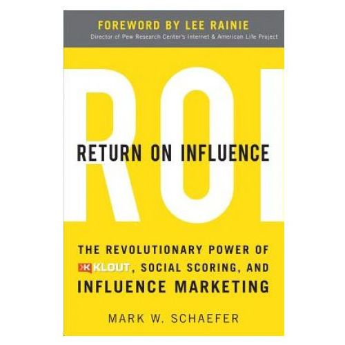 Return On Influence: The Revolutionary Power of Klout, Social Scoring, and Influence Marketing (9780071791090)