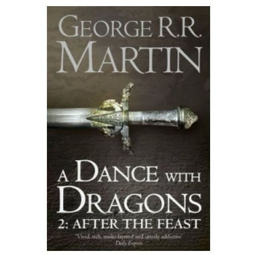 A Dance With Dragons (Part Two): After The Feast : Book 5 Of A Song Of Ice And Fire, George R. R. Martin