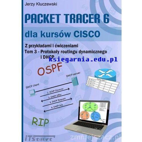 Packet Tracer 6 dla kursów CISCO Tom 3 – Protokoły routingu dynamicznego i DHCP, oprawa miękka