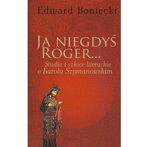 Ja niegdyś Roger... - Edward Boniecki (9788375455212)