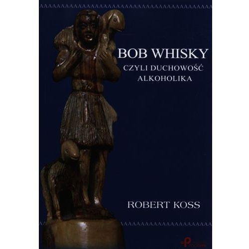BOB WHISKY CZYLI DUCHOWOŚĆ ALKOHOLIKA (oprawa miękka) (Książka) (ISBN 9788362752980)