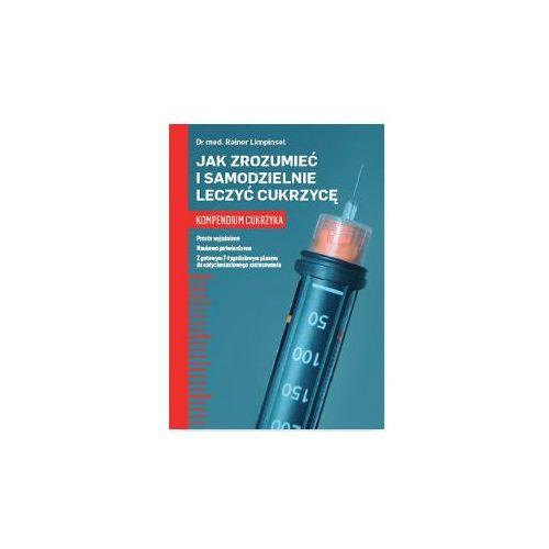 Jak zrozumieć i samodzielnie leczyć cukrzycę Kompendium cukrzyka - Rainer Limpinsel (2017)