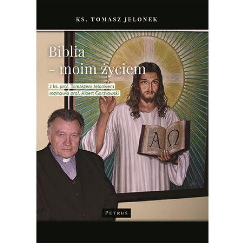 Biblia Moim Życiem Wywiad Rzeka Z Ks Prof Tomaszem Jelonkiem - Tomasz Jelonek,albert Gorzkowski (9788377205532)