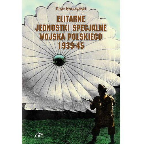 Elitarne jednostki specjalne Wojska Polskiego 1939-45 (9788377311547)