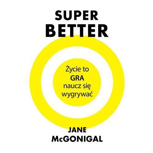 Superbetter, życie to gra naucz się wygrywać - JANE MCGONIGAL (2017)
