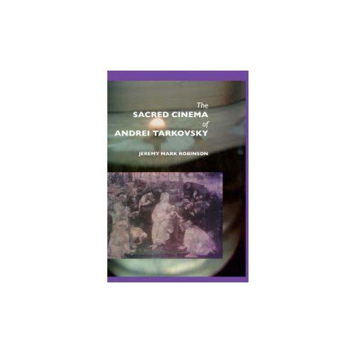 The Sacred Cinema Of Andrei Tarkovski (9781861710284)