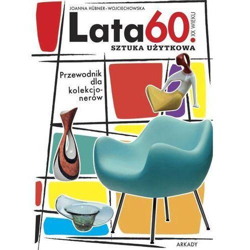 Lata 60 XX wieku Sztuka użytkowa Przewodnik dla kolekcjonerów (9788321348568)