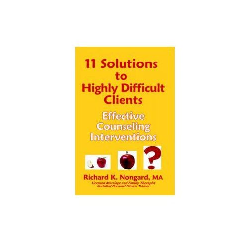 11 Solutions to Highly Difficult Clients ~ Effective Counseling Interventions