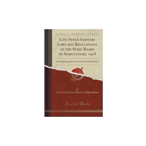 Live Stock Sanitary Laws And Regulations Of The State Board Of Agriculture, 1918 (9781333346591)