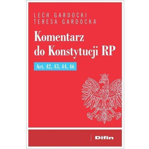 Komentarz do Konstytucji RP Art. 42, 43, 44, 46 - Gardocki Lech, Gardocka Teresa - książka (9788380855526)