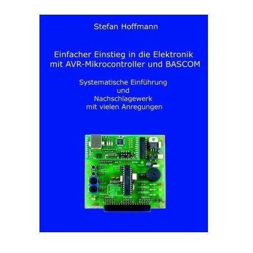 Einfacher Einstieg in die Elektronik mit AVR-Mikrocontroller und BASCOM (9783839184301)