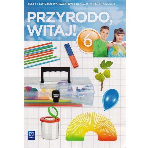 Przyroda SP KL 6. Zajęcia warsztatowe. Przyrodo witaj (2014) (56 str.)