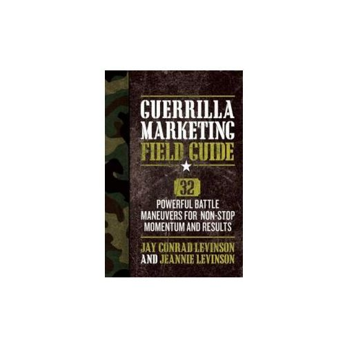 Guerrilla Marketing Field Guide 30 Powerful Battle Maneuvers for Non-Stop Momentum and Results, Entrepreneur Press