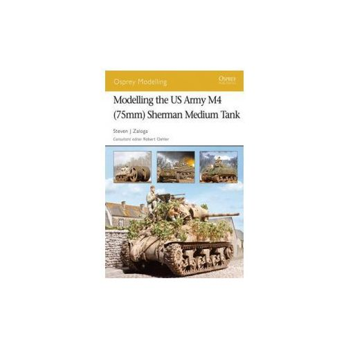 Modelling the Us Army M4 (75mm) Sherman Medium Tank (9781841769653)