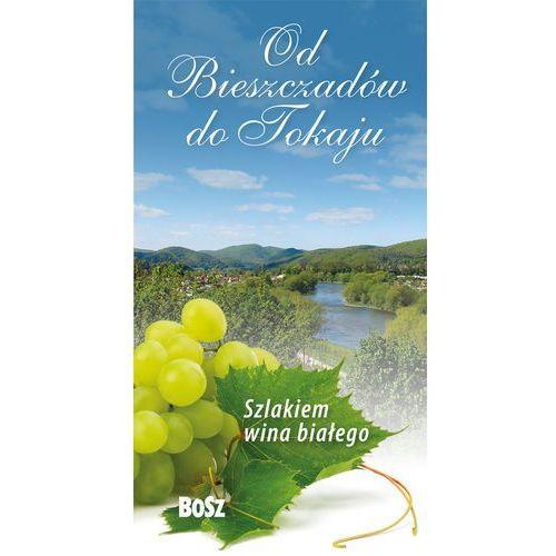 Szlakiem wina białego Od Bieszczadów do Tokaju (2012)