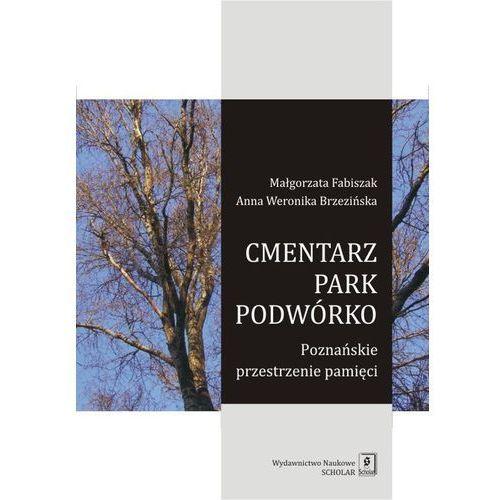 Cmentarz park podwórko Poznańskie przestrzenie pamięci, Scholar