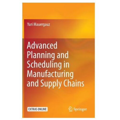 Advanced Planning and Scheduling in Manufacturing and Supply Chains (9783319275215)