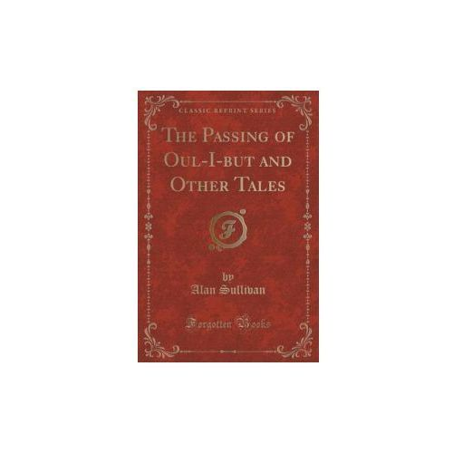 Passing of Oul-I-But and Other Tales (Classic Reprint) (9781330607954)
