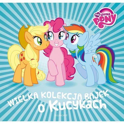 My Little Pony. Wielka kolekcja bajek o kucykach - Praca Zbiorowa, Egmont
