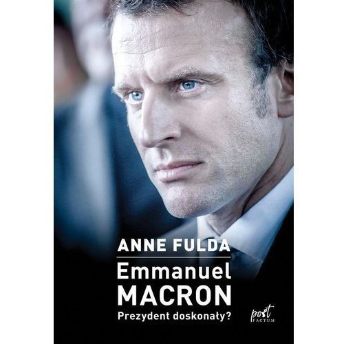 Emmanuel Macron. Prezydent doskonały? (248 str.)