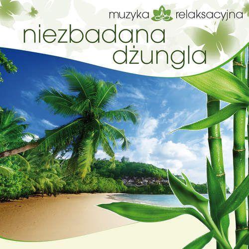 Muzyka Relaksacyjna - Niezbadana Dżungla (5906409902530)