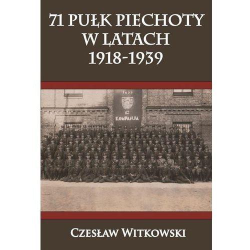 71 Pułk Piechoty w latach 1918-1939 (9788365495983)