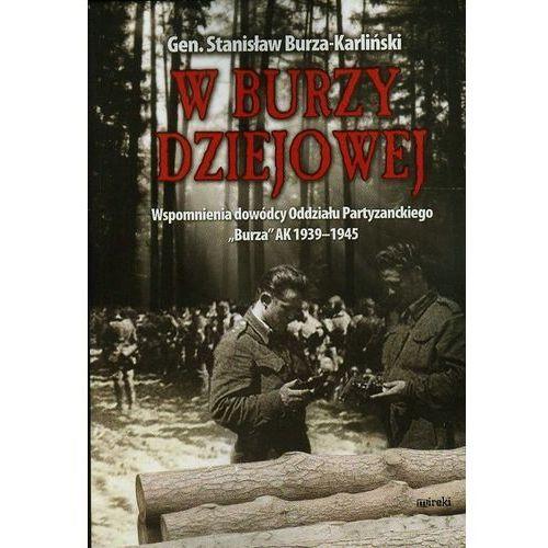 """W burzy dziejowej. Wspomnienia dowódców Oddziału Partyzanckiego """"Burza"""" AK 1939-1945"""