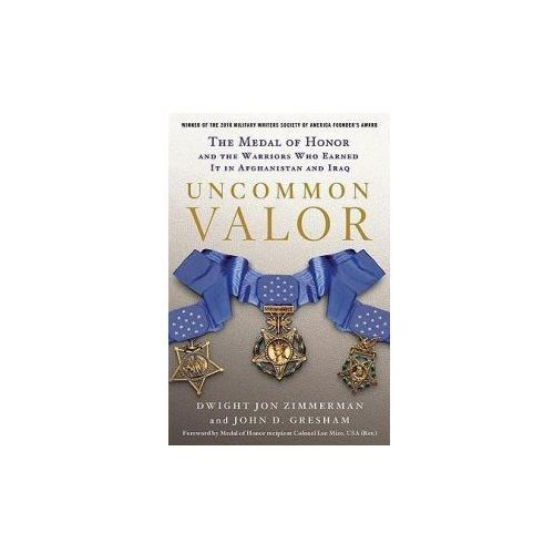 Uncommon Valor: The Medal of Honor and the Warriors Who Earned It in Afghanistan and Iraq (9780312604561)