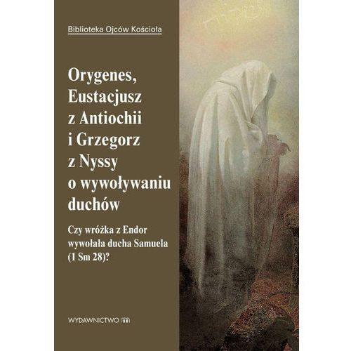 Orygenes, Eustacjusz z Antiochii i Grzegorz z Nyssy o wywoływaniu duchów, praca zbiorowa