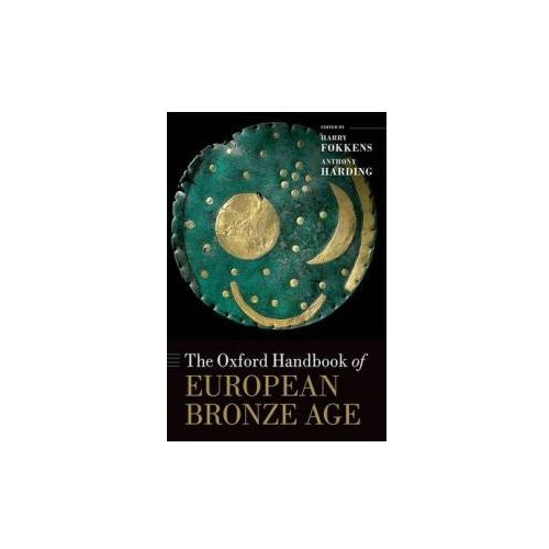 The Oxford Handbook of the European Bronze Age (9780199572861)