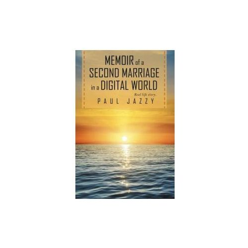 Memoir Of A Second Marriage In A Digital World (9781491791141)