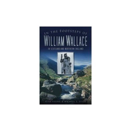 In the Footsteps of William Wallace (9780752456386)