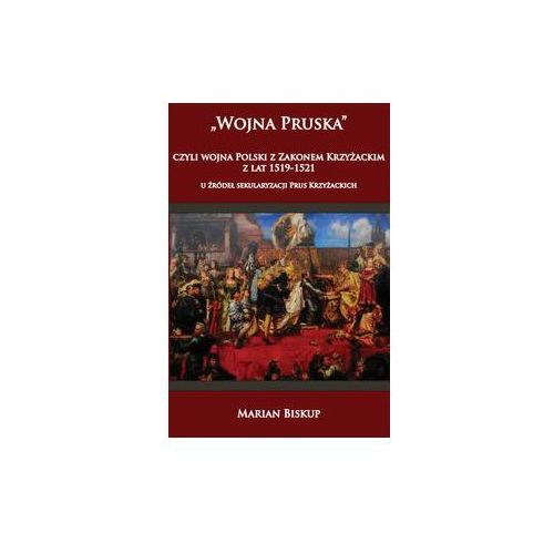 Wojna Pruska, czyli wojna Polski z zakonem... (519 str.)