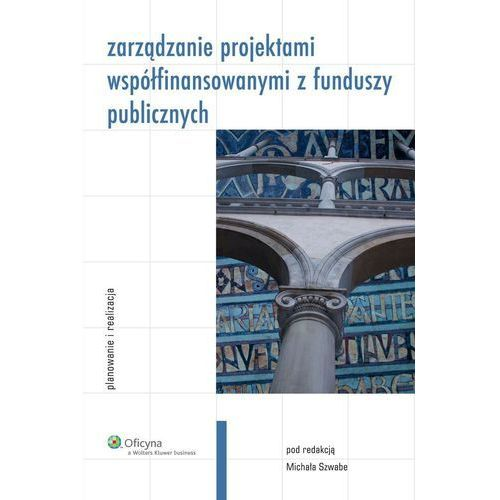 Zarządzanie projektami współfinansowanymi z funduszy publicznych. Planowanie i realizacja